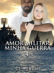 Amor Militar, Minha guerra 4